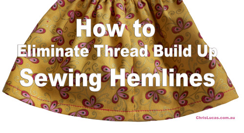 Sewing Tip – How to Eliminate Thread Build Up Sewing Hemlines